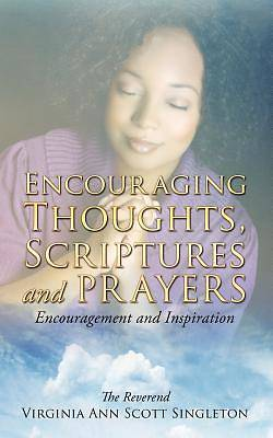 Encouraging Thoughts, Scriptures and Prayers