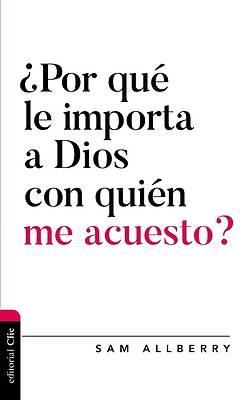 Picture of ¿Por Qué Le Importa a Dios Con Quién Me Acuesto?