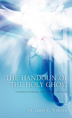 The Handgun of the Holy Ghost
