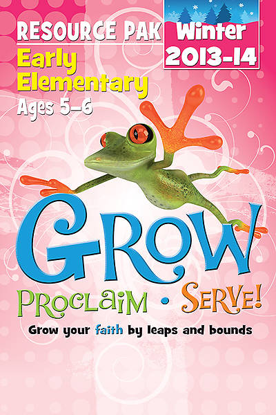 Grow, Proclaim, Serve! Early Elementary Resource Pak Winter 2013-14