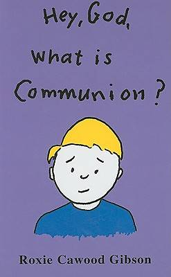 Hey, God, What Is Communion?