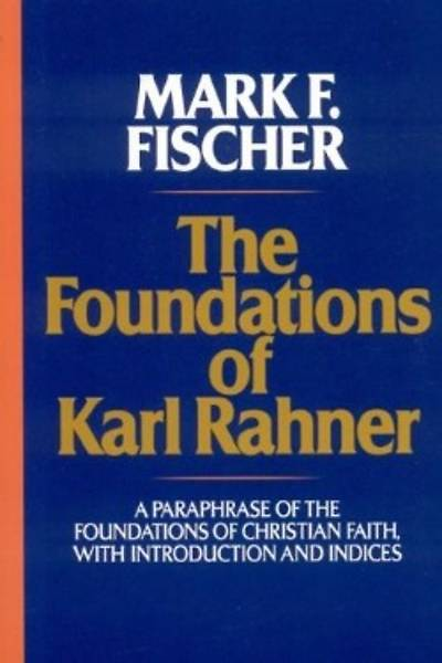 The Foundations of Karl Rahner