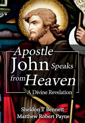 Apostle John Speaks from Heaven