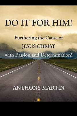 Picture of DO IT FOR HIM! Furthering the Cause of Jesus Christ with Passion and Determination!