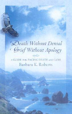 Death Without Denial Grief Without Apology