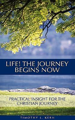 Life! the Journey Begins Now