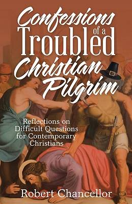 Picture of Confessions of a Troubled Christian Pilgrim
