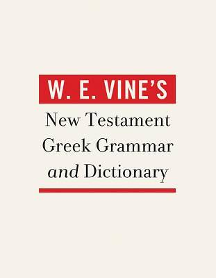 W. E. Vines New Testament Greek Grammar and Dictionary