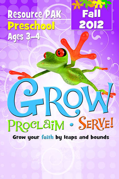 Grow, Proclaim, Serve! Preschool Resource Pak Fall 2012