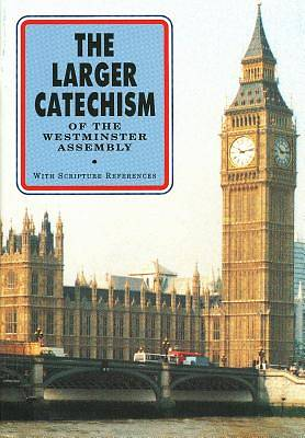 The Larger Catechism of the Westminster Assembly