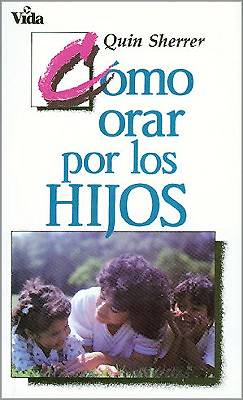Como Orar Por los Hijos / How to Pray for Your Children