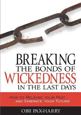 Picture of Breaking the Bonds of Wickedness in the Last Days