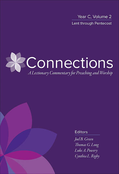 Connections: A Lectionary Commentary for Preaching and Worship: Year C, Volume 2, Lent through Pentecost