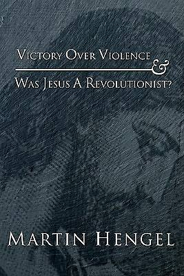 Victory Over Violence and Was Jesus a Revolutionist?