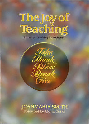 Picture of The Joy of Teaching (Formerly Teaching as Eucharist)