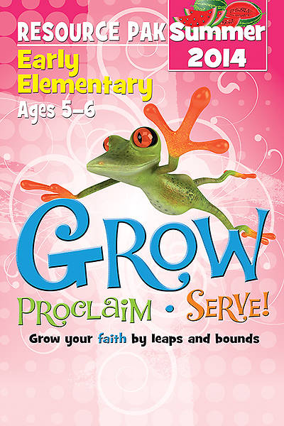 Grow, Proclaim, Serve! Early Elementary Resource Pak Summer 2014