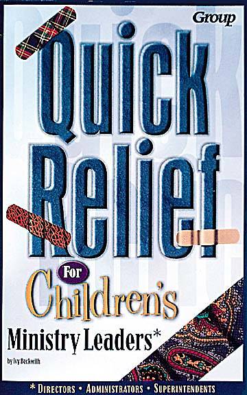 Picture of Quick Relief for Childrens Ministry Leaders Solutions for Your Most Common Problems
