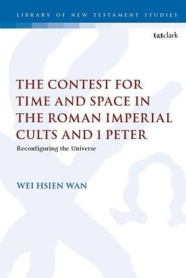 Picture of The Contest for Time and Space in the Roman Imperial Cults and 1 Peter