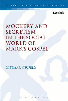 Mockery and Secretism in the Social World of Marks Gospel
