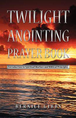 Twilight Anointing Prayer Book