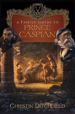 A Family Guide to Prince Caspian