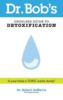 Dr. Bobs Drugless Guide to Detoxification