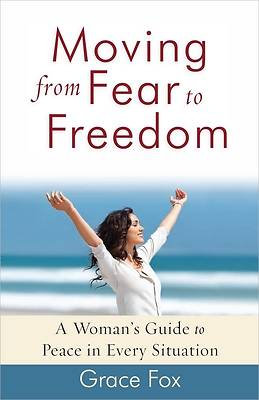 Moving from Fear to Freedom