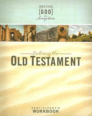 Meeting God in Scripture; Entering the Old Testament Participants Workbook