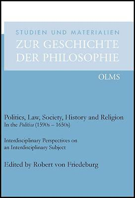 Politics, Law, Society, History and Religion in the Politica (1590s - 1650s)
