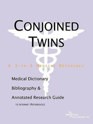 Conjoined Twins - A Medical Dictionary, Bibliography, and Annotated Research Guide to Internet References [Adobe Ebook]