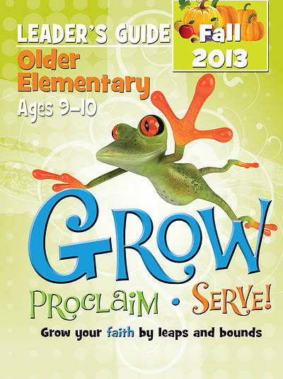 Grow, Proclaim, Serve! Older Elementary Leaders Guide Fall 2013 - Download Version