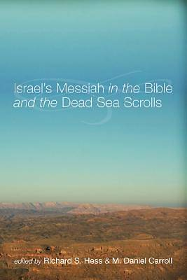 Israels Messiah in the Bible and the Dead Sea Scrolls