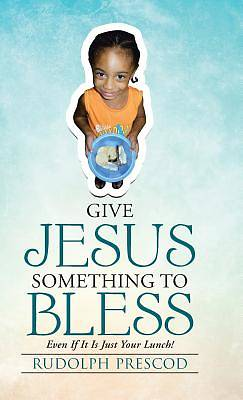Picture of Give Jesus Something to Bless
