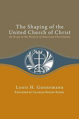 The Shaping of the United Church of Christ