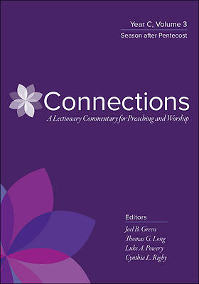 Connections: A Lectionary Commentary for Preaching and Worship: Year C Volume 3, Ordinary Time