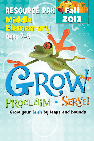 Grow, Proclaim, Serve! Middle Elementary Resource Pak Fall 2013