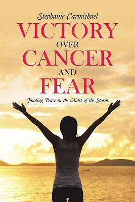 Victory Over Cancer and Fear