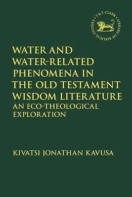 Picture of Water and Water-Related Phenomena in the Old Testament Wisdom Literature