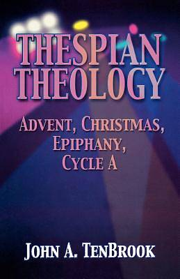 Picture of Thespian Theology: Advent, Christmas, Epiphany, Cycle A