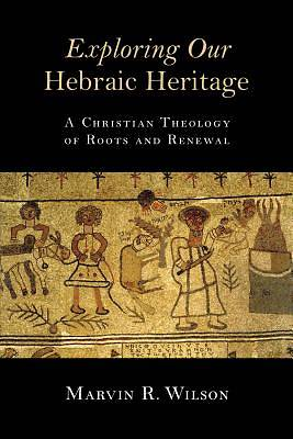Exploring Our Hebraic Heritage