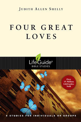 LifeGuide Bible Study - Four Great Loves