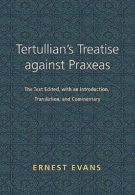 Tertullians Treatise Against Praxeas