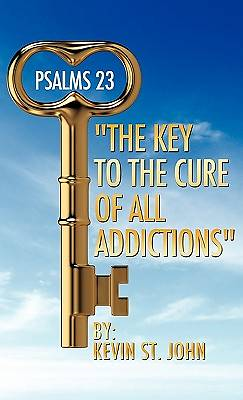 "Psalms 23 ""The Key to the Cure of All Addictions"""