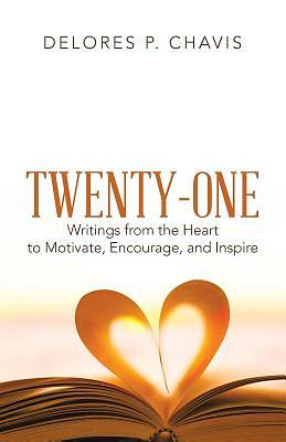 Picture of Twenty-One Writings from the Heart to Motivate, Encourage, and Inspire
