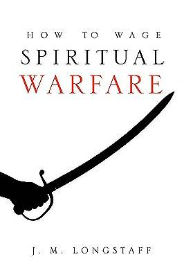 How to Wage Spiritual Warfare