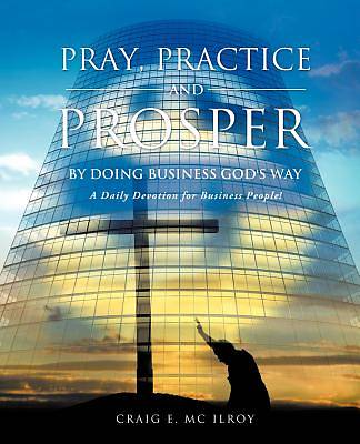 Pray, Practice and Prosper by Doing Business Gods Way