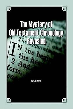 Picture of The Mystery of Old Testament Chronology Revealed