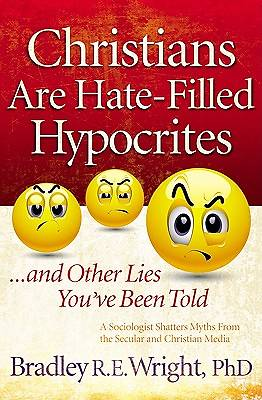Christians Are Hate-Filled Hypocrites...and Other Lies Youve Been Told