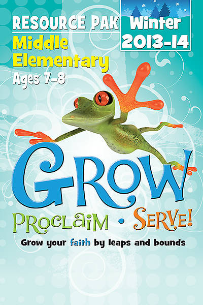Grow, Proclaim, Serve! Middle Elementary Resource Pak Winter 2013-14