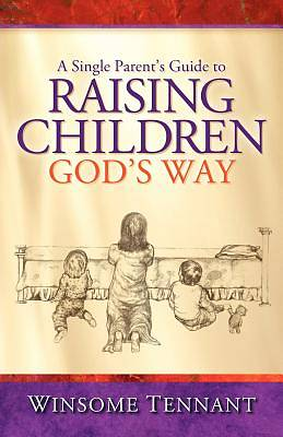 A Single Parents Guide to Raising Children Gods Way